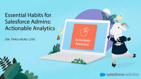 Essential Habits for Salesforce Admins-Actionable Analytics