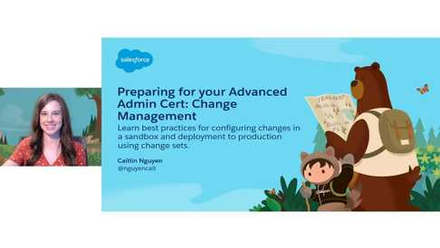 Preparing for your Advanced Admin Cert - Change Management